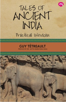 TALES OF ANCIENT INDIA : PRACTICAL WISDOM