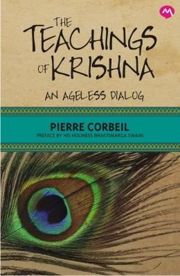 THE TEACHINGS OF KRISHNA : AN AGELESS DIALOG